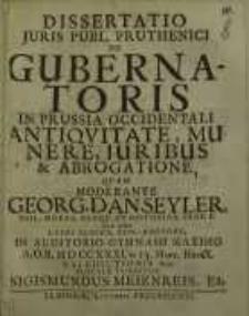 Dissertatio juris publ. pruthenci de gubernatoris in Prussia occidentalii...