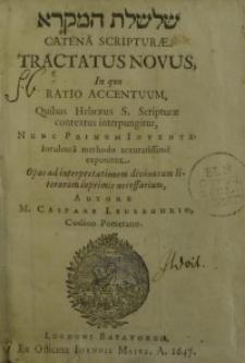 Catena Scripturæ : Tractatus Novus, In quo Ratio Accentuum, Quibus Hebræus S. Scripturæ contextus interpungitur, Nunc Primum...