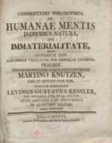 Commentatio Philosophica De Humanae Mentis Individua Natura, Sive Immaterialitate, quam ...