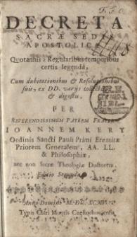Decreta sacrae sedis Apostolicae, quotannis a Regularibus temporibus cestio legenda, cum dubiatationibus et revolutionibus...