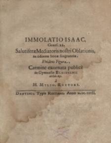 Immolatio Isaac, Genes. 22. Salutiferae Mediatoris nostri Oblationis, in odorem bonae fragrantiae, Evidens Figura, Carmine...
