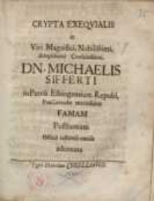 Crypta exeqvialis in viri...Dn. Michaelis Sifferti...famam posthumam officii testandi caussa adornata