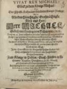 Vivat rex Michael ! : Glück zu dem Könige Michael, oder...Herr Michael gebohrner Hertzog von Wissniowiec...