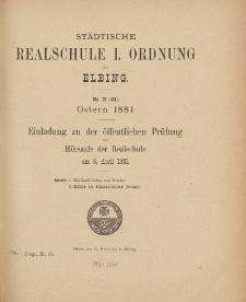 Städtische Realschule I. Ordnung zu Elbing. No. 21 (43) Ostern 1881. Einladung zu der öffentlichen Prüfung