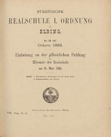 Städtische Realschule I. Ordnung zu Elbing. No. 22 (44) Ostern 1882. Einladung zu den öffentlichen Prüfungen