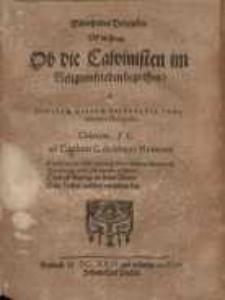 Widerholtes Bedencken Uff die Frage. Ob die Calvinisten im Religionfrieden begriffen? à justitiae divinae voluntatis...