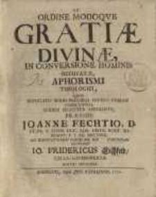 De ordine modoque gratiae divinae in conversione hominis occupatae aphorismi theologicii ...