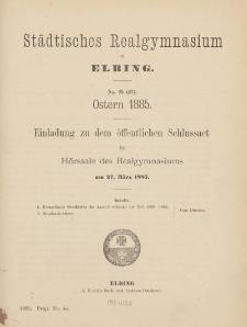 Städtisches Realgymnasium zu Elbing. No. 25 (47). Ostern 1885.