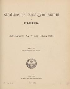 Städtisches Realgymnasium zu Elbing. Jahresbericht No. 26 (48) Ostern 1886.