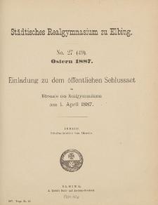 Städtisches Realgymnasium zu Elbing. No. 27 (49). Ostern 1887.
