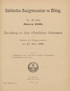 Städtisches Realgymnasium zu Elbing. No. 28 (50). Ostern 1888. Einladung zu dem öffentlichen Schlussact...