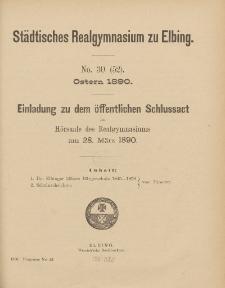 Städtisches Realgymnasium zu Elbing. No 30 (52). Ostern 1890. Einladung zu dem öffentlichen Schlussact