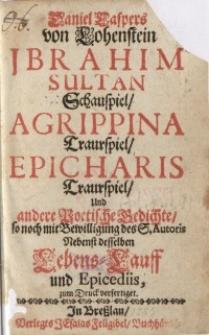 Ibrahim Sultan (Schauspiel) ; Agrippina (Traurspiel) ; Epicharis (Traurspiel) und andere…