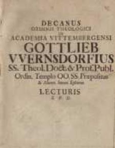 Decanus Ordinis Theologici In Academia Vittembergensi, Gottlieb Wernsdorfius SS. Theol. Doct. & Prof. Publ. Ordin. Templo ...