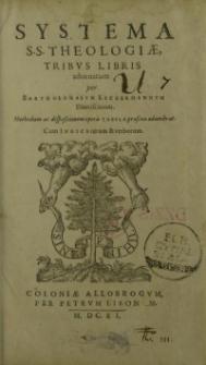 Systema S.S. theologiae tribus libris adornatum per ...