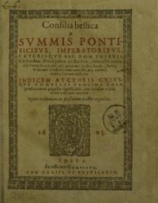 Consilia bellica A Summis Pontificibus, Imperatoribus, Caeterisque Sac. Rom. Imperii Electoribus ... contra Turcam ...[T.1(1,2)]