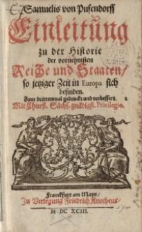 Einleitung zu der Historie der vornehmsten Reiche und Staaten, so jetziger Zeit in Europa sich befinden T. 1.
