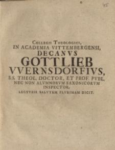 Collegii Theologici, In Academia Vittembergensi, Decanus Gottlieb Wernsdorfius, S. S. Theol. Doctor, Et Prof. Publ. ...
