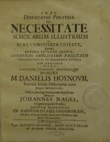 Disputatio Politica De Necessitate Scholarum Illustrium In Bene Constituta Civitate...
