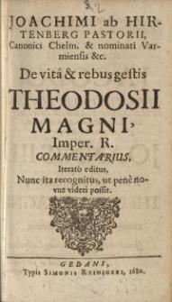 De vita & rebus gestis Theodosii Magni, Imper. R. Commentarius : Iterato editus, Nunc ita recognitus, ut pene novus videri possit