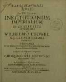 Exercitationes XVIII ad IV libros institutionum imperialiumin Universitate Altdorfina ...