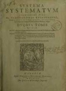 Systema Systematum Clarissimi Viri Bartholomaei Keckermanni ...T. 1