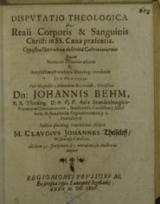 Disputatio theologica de reali præsentia Corporis et Sanguinis Jesu Christi in Sacra Coena ...
