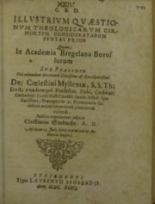 Illustrium quaestionum theologicarum cirmortem consideratarum pentas prior ...