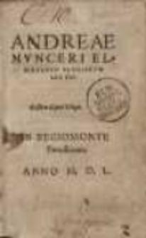 Andreae Munceri Elbingensis Elegiarum libri tres
