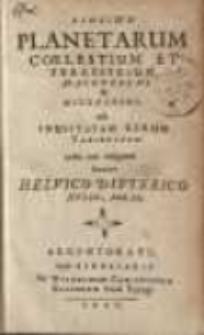 Elogium planetarum coelestium et terrestrium macrocosmi & microcosmi ......