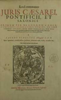 Loci communes juris Caesarei, Pontificii et Saxonici, primum per Brunorum a Sole, compendii resolutorii nomine ex jure ..