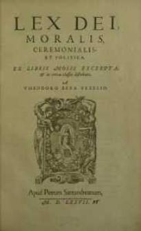 Lex Dei, moralis, ceremonialis, et politica, ex libris Mosis excerpta, et in certas classes distributa...