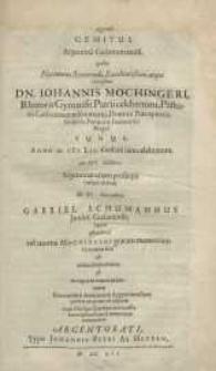 Queruli gemitus Argentina Gedanum missi, quibus [...] Johannis Mochingeri, Rhertoris Gymnasii [...] Gabriel Schumannus...