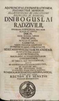 Ad principalem funerationem perennaturae memoriae illustrissimi [...] Boguslai Radzivilii, Birsarum, Dubincorum...