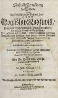 Christliche Betrachtung des Todes worinn der durchläuchtigste Fürst und Herr/ Herr Boguslav Radziwill…
