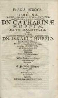 Elegia heroica, in heroinae ... Dn. Catharinae Hoppiae, natae Dambitziae, cum viro ... Dn. Israele Hoppio ...
