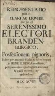 Repraesentatio juris [...] Electori Brandenburgico, possessionem pignoris [...] juratam in urbe Elbinga [...] post patientiam