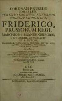 Coronam Prussiae Borealem, Serenissimo ac Potentissimo Principi ac Domino, Friderico, Prussorum Regi, Marchioni Brandenburgico