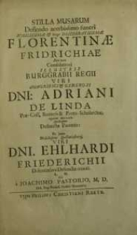 Stilla musarum deflendo acerbissimo funeri [...] Florentinae Friderichiae [...] Adriani De Linda [...] Ehlhardi Friederichii...