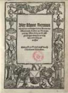 Vier schone Sermon durch den wirdigen herrn Doctorem Martinum Luther/ zu Born gepredigt ...