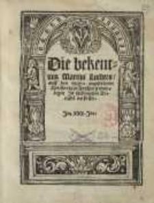 Die bekentnus Martini Luthers auff den ytzigen angestelten Reichstag zu Augspurgk ...