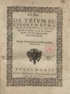 Cl. Poli. De trium Seculorum Romanis Pontificibus, hoc est, ab anno 1274 in annum 1592 ...