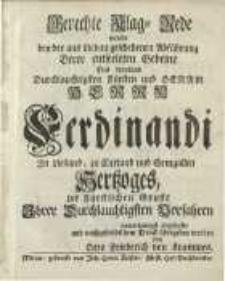Gerechte Klag-Rede welche bey der aus Liebau geschehenen Abführung .... Herrn Ferdinandi ... zu Curland ...