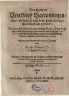 Drey Predigten von den h. Sacramenten/ unnd sonderlich von dem hochwürdigen Abenndtmahl deß Herren...