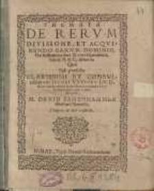Themata de rerum divisione et acquirendo earum dominio ... Iacobi Welsen... David Samenhammer ...