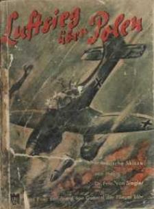 Luftsieg über Polen. Eine militärische Skizze von Major Dr. Frhr von Sieglermit einer Einführung von General der Flieger Löhr