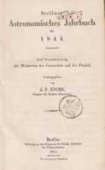 Astronomisches Jahrbuch für das Jahr 1844: nebst einer Sammlung der neuesten in die astronomischen ...