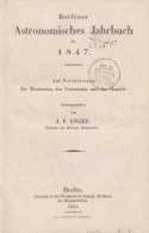 Astronomisches Jahrbuch für das Jahr 1847: nebst einer Sammlung der neuesten in die astronomischen ...