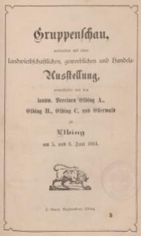Gruppenschau, verbunden mit einer landwirthschaftlichen, gewerblichen und Handels=Ausstellung…zu Elbing am 5. und 6. Juni 1884.