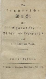 Das sinnreiche Buch; oder Charaden, Räthsel und Logogryphen auf alle Tage im Jahr. Wyd. 2.